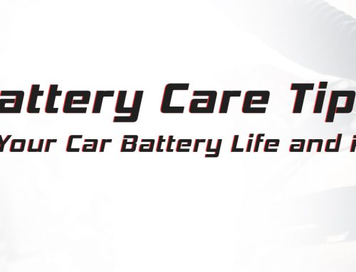 Some Car Battery Care Tips – Enhance Your Car Battery Life and Performance